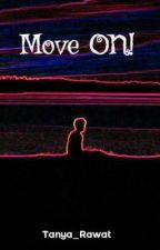 Move ON! by Tanya_Rawat