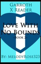 ~|Love With No Bounds: A GarrothXReader (Book 2)|~ by MelodyRose323