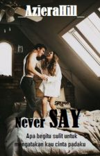 Never SAY by AzieraHill_wita
