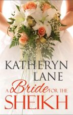 A Bride For The Sheikh by KatherynLane