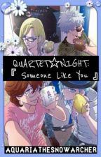 QUARTET☆NIGHT: 『 Someone Like You 』 by aquariathesnowarcher