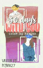 30 DAYS WITH YOU by pcyviii27