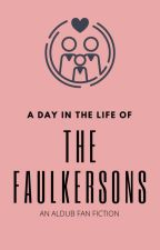 A Day in the life of The Faulkersons by maichard_xoxo