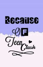 because of teen clash ( book 2 ) by Btsam609