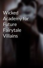 Wicked Academy for Future Fairytale Villains by Heaven_Fernandes