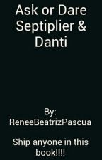 Ask or Dare Septiplier & Danti by ReneeBeatrizPascua