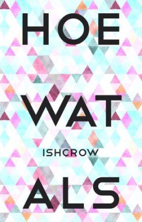 Hoe Wat Als by IshCrow
