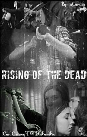 Rising Of The Dead~C.G~TWD~FanFic by xCarnidx