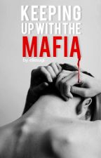 Keeping up with the Mafia [COMING SOON] by ellesugi