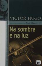 NA SOMBRA E NA LUZ ESPÍRITO VICTOR HUGO NOVELA PSICOGRAFADA POR ZILDA GAMA by VandaPereira