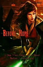 Before Hope (Star Wars FANFICTION)  by GeekdomOne