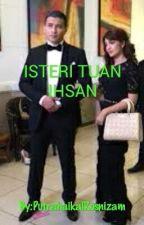 ISTERI TUAN IHSAN by PutrahaikalRosnizam