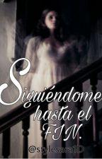 Siguiéndome hasta el fin. by stylesara1D