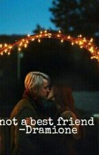 Not a Bestfriend - Dramione  by MarielleandDaphne
