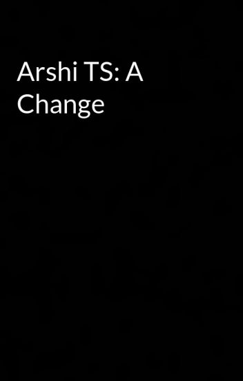 Arshi TS: A Change - Archana Suresh - Wattpad