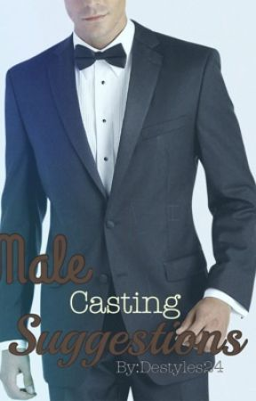 Male Casting Suggestions by DeStyles24