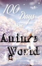 100 Days in the Anime World  by _Awkward_Kitty_