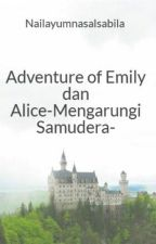 Adventure of Emily dan Alice-Mengarungi Samudera- by Nailayumnasalsabila
