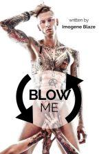 Blow me by ImogeneBlaze