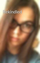 Rekindled by ajdevries341