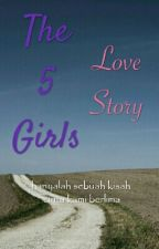 The 5 Girls Love Story ( Slow Update ) by Myhadyla