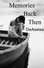 Memories Back Then  by DeAseiaa