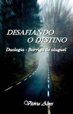 Desafiando o destino - Livro II (Duologia - Barriga de aluguel) by VitoriaAlvess25