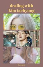 Dealing with Kim Taehyung [VRene] | On Hold by facenpie