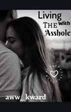 Living With The Asshole by aww_kward
