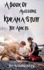 A Book Of Awesome KDrama Stuff For Adicts by AwesomeCrystal