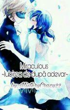 Miraculous ~Iubirea de dupa Adevar~ by MisteryCrazy22