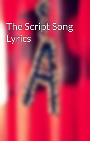 The Script Song Lyrics by AmyM2711