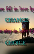 We Fall In Love By Chance We Stay In Love By Choice  by pressiboo4eva