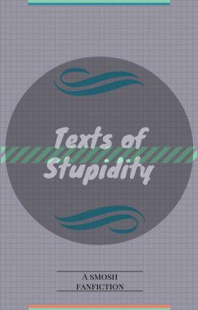 Texts of Stupidity by SinningCinnamonRoll