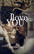 I LOVE YOU 2 (SOSPESA TEMPORANEAMENTE) by ValentinaViola5