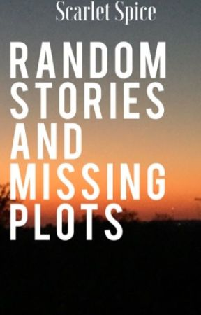 Random Stories and Missing Plots by scarlet_spice