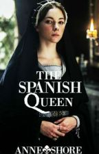 The Spanish Queen (Six Wives, Six Lives #1) by anneshore