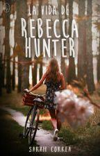La Vida De Rebbecca Hunter ©  by Princess_Srah