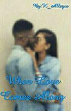 When Love Comes Along by OG_Honesty
