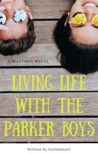 Living Life With The Parker Boys by CaitlinHeart