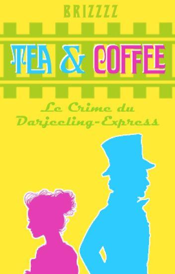 Tea & Coffee : Le Crime du Darjeeling-Express (livre I)