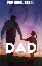 DAD [EN PAUSE] by Nana-san40
