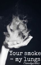 Your smoke - my lungs//Твой дым - мои лёгкие by Candy2442