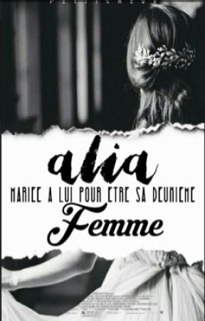 En Correction ❌《 Alia - Marié à lui pour être sa deuxième femme 》  by Petit_Choux