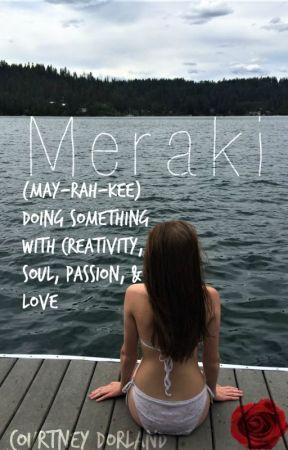 Meraki by courtneydorland