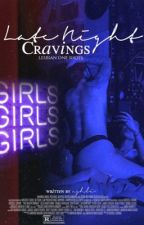 Late Night Cravings • Lesbian One Shots by ashlinspired