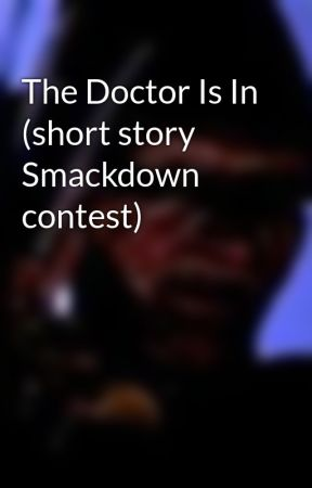 The Doctor Is In (short story Smackdown contest) by CockneyBird3