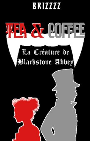 Tea & Coffee : La Créature de Blackstone Abbey (livre II) by Brizzzz