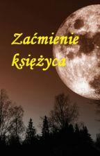 """Zaćmienie księżyca (część druga ,,Pełni"""") by KarolinaSzmuc"""