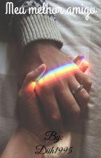 Meu Melhor Amigo (Romance Gay) by Diih1995